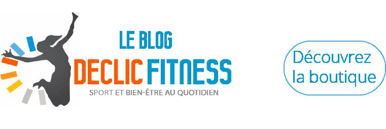 Le blog Declic Fitness