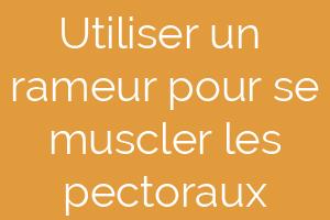 rameur-muscles-pectoraux